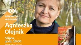 AGNIESZKA OLEJNIK - SPOTKANIE AUTORSKIE - ŁÓDŹ LIFESTYLE, Książka - AGNIESZKA OLEJNIK - SPOTKANIE AUTORSKIE - ŁÓDŹ 5 lipca, godz. 18:00 empik Manufaktura, Łódź, ul. Karskiego 5