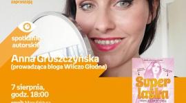 ANNA GRUSZCZYŃSKA (prowadząca blog WILCZO GŁODNA) - SPOTKANIE AUTORSKIEGO - ŁÓDŹ LIFESTYLE, Książka - ANNA GRUSZCZYŃSKA (prowadząca blog WILCZO GŁODNA) - SPOTKANIE AUTORSKIE - ŁÓDŹ 7 sierpnia, godz. 18:00 empik Manufaktura, Łódź, ul. Karskiego 5