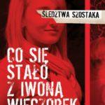 """Konferencja prasowa - premiera książki ,,Co się stało z Iwoną Wieczorek"""""""