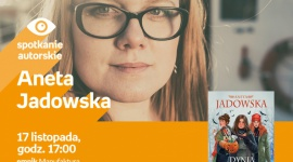 ANETA JADOWSKA - SPOTKANIE AUTORSKIE - ŁÓDŹ LIFESTYLE, Książka - ANETA JADOWSKA - SPOTKANIE AUTORSKIE - ŁÓDŹ 17 listopada, godz. 17:00 empik Manufaktura, Łódź, ul. Karskiego 5