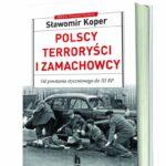 Nowość Sławomira Kopra: Polscy terroryści i zamachowcy