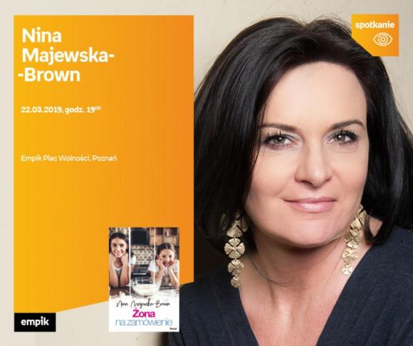 Spotkanie autorskie z Niną Majewską - Brown LIFESTYLE, Książka - Nina Majewska Brown 22/03/2018, godz. 19:00 Empik Plac Wolności, Poznań, ul. Ratajczaka 44