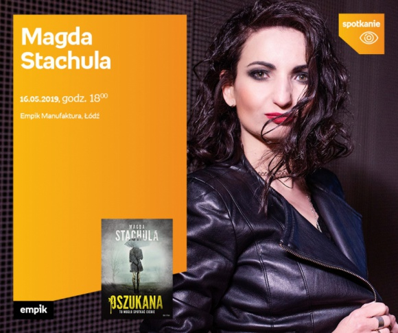 MAGDA STACHULA - SPOTKANIE AUTORSKIE - ŁÓDŹ LIFESTYLE, Książka - MAGDA STACHULA - SPOTKANIE AUTORSKIE - ŁÓDŹ 16 maja, godz. 18:00 Empik Manufaktura, Łódź, ul. Karskiego 5