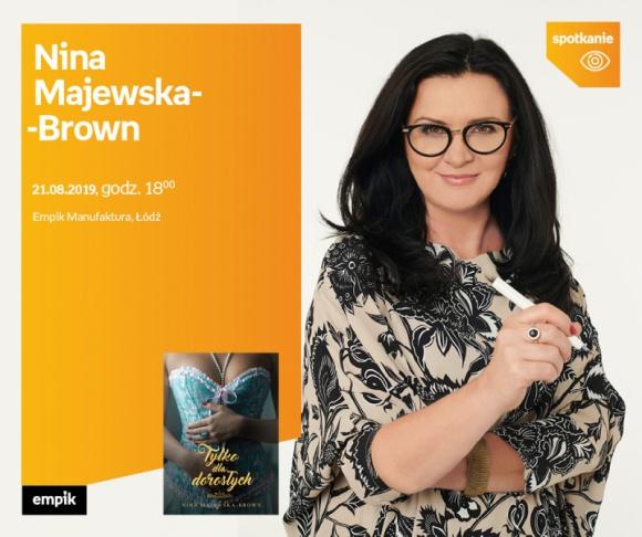 NINA MAJEWSKA-BROWN - SPOTKANIE AUTORSKIE - ŁÓDŹ LIFESTYLE, Książka - NINA MAJEWSKA-BROWN - SPOTKANIE AUTORSKIE - ŁÓDŹ 21 sierpnia, godz. 18:00 empik Manufaktura, Łódź, ul. Karskiego 5