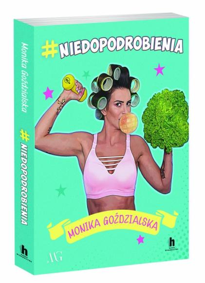 #niedopodrobienia - Monika Goździalska – dziewczyna, która żyje po swojemu LIFESTYLE, Książka - #NIEDOPODROBIENIA, która ukaże się 16 października nakładem Wydawnictwa Harde, to książka o celebrytce, influencerce, miłośniczce fitnessu i zdrowego stylu życia oraz - przede wszystkim - kobiecie, takiej jak my wszystkie.