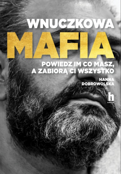 """NAJWAŻNIEJSZY REPORTAŻ ROKU - """"Wnuczkowa mafia"""" LIFESTYLE, Książka - 3 września 2019 roku Arkadiusz Ł.., pseudonim Hoss, został skazany na 7 lat więzienia. Jego przestępcza działalność stała się tematem dokumentu """"Wnuczkowa mafia. Powiedz im, co masz, a zabiorą Ci wszystko""""."""