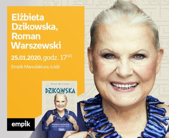 ELŻBIETA DZIKOWSKA oraz ROMAN WARSZEWSKI - SPOTKANIE AUTORSKIE - ŁÓDŹ LIFESTYLE, Książka - ELŻBIETA DZIKOWSKA oraz ROMAN WARSZEWSKI - SPOTKANIE AUTORSKIE - ŁÓDŹ 25 stycznia, godz. 17:00 Empik Manufaktura, Łódź, ul. Karskiego 5